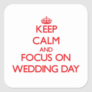 Keep Calm and focus on Wedding Day Square Sticker