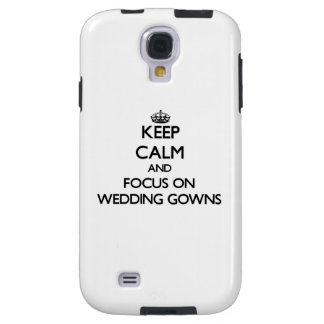 Keep Calm and focus on Wedding Gowns Galaxy S4 Case