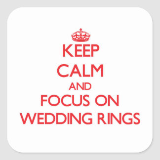 Keep Calm and focus on Wedding Rings Square Sticker