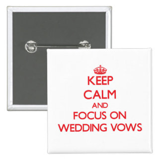 Keep Calm and focus on Wedding Vows Pinback Buttons