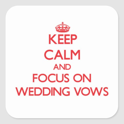 Keep Calm and focus on Wedding Vows Square Sticker