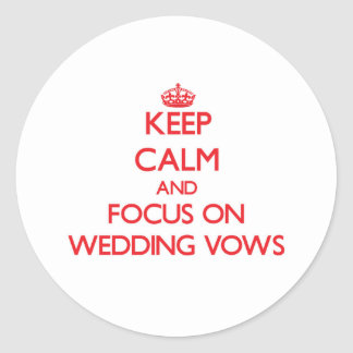 Keep Calm and focus on Wedding Vows Round Sticker