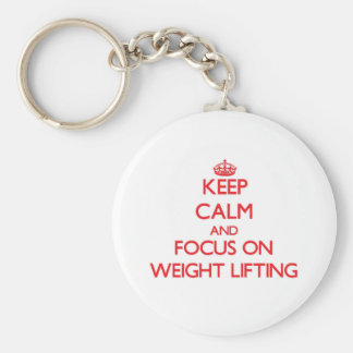 Keep Calm and focus on Weight Lifting Key Chains