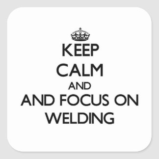 Keep calm and focus on Welding Stickers