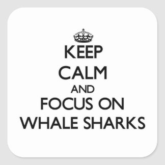 Keep calm and focus on Whale Sharks Square Sticker