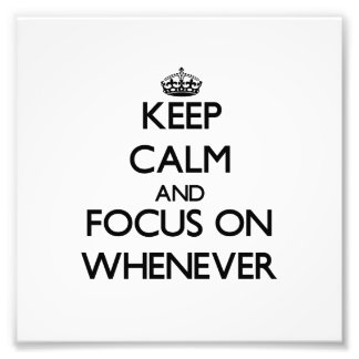 Keep Calm and focus on Whenever Photograph