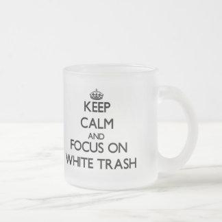 Keep Calm and focus on White Trash Mugs