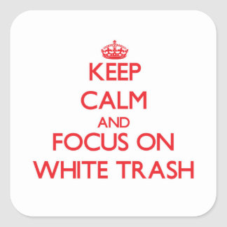 Keep Calm and focus on White Trash Square Sticker