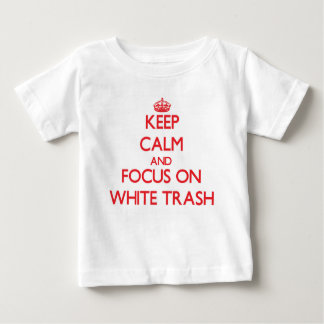 Keep Calm and focus on White Trash T Shirt