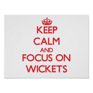 Keep Calm and focus on Wickets Poster