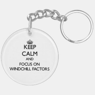 Keep Calm and focus on Windchill Factors Keychain