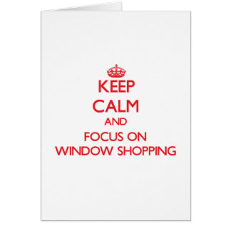 Keep Calm and focus on Window Shopping Greeting Card