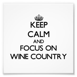Keep Calm and focus on Wine Country Art Photo