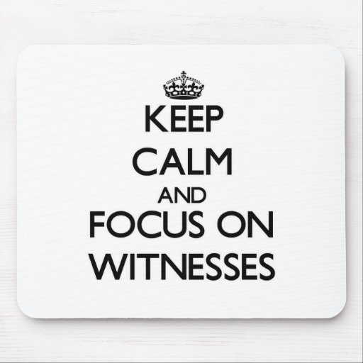 Keep Calm and focus on Witnesses Mouse Pad