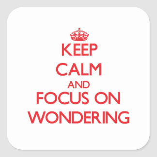 Keep Calm and focus on Wondering Square Sticker