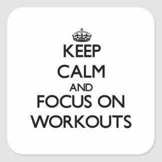 Keep Calm and focus on Workouts Square Sticker