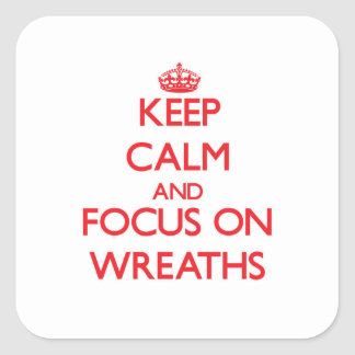 Keep Calm and focus on Wreaths Square Sticker