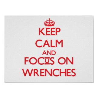 Keep Calm and focus on Wrenches Poster