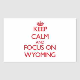Keep Calm and focus on Wyoming Rectangular Stickers