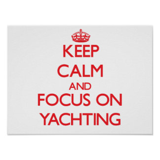 Keep calm and focus on Yachting Poster