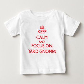 Keep Calm and focus on Yard Gnomes Infant T-Shirt