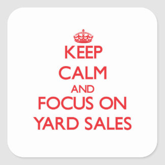 Keep Calm and focus on Yard Sales Square Stickers