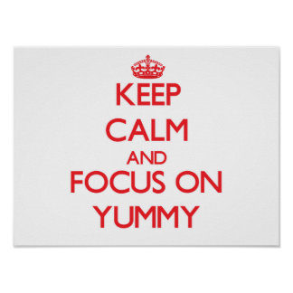 Keep Calm and focus on Yummy Print