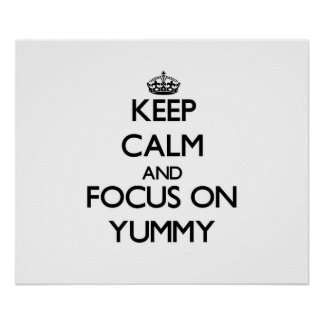 Keep Calm and focus on Yummy Poster