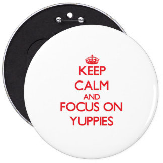 Keep Calm and focus on Yuppies Pinback Buttons