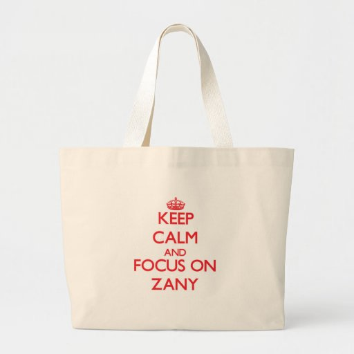 Keep Calm and focus on Zany Tote Bags