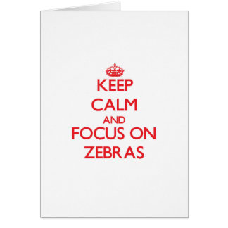 Keep Calm and focus on Zebras Cards