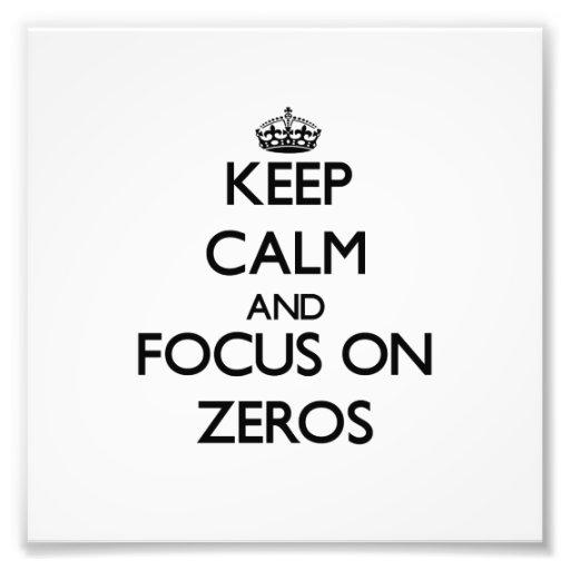 Keep Calm and focus on Zeros Art Photo