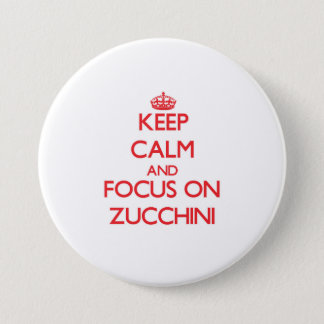 Keep Calm and focus on Zucchini 7.5 Cm Round Badge