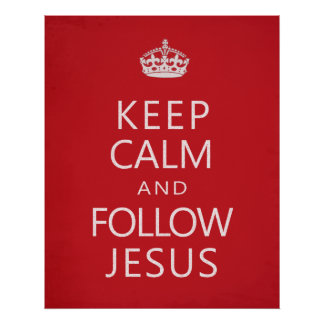 Keep Calm and Follow Jesus Poster
