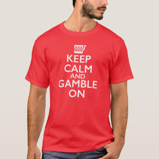 Keep Calm and Gamble On T-Shirt