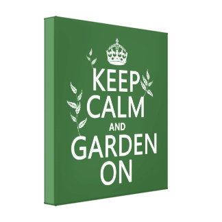 Keep Calm and Garden On - All Colors Stretched Canvas Prints