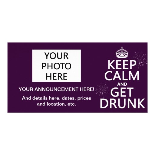 Keep Calm and Get Drunk (changable colors) Photo Card Template