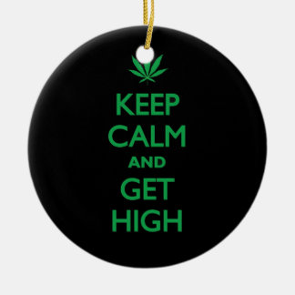 Keep Calm And Get High Ceramic Ornament