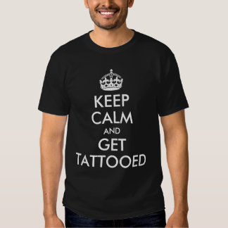 Keep Calm and Get Tattooed Tshirt
