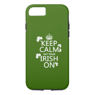 Keep Calm and get your Irish On (any bckgrd iPhone 8/7 Case