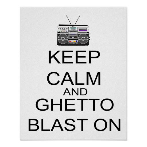 Keep Calm And Ghetto Blast On Poster