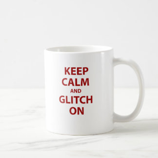 Keep Calm and Glitch On! Coffee Mug