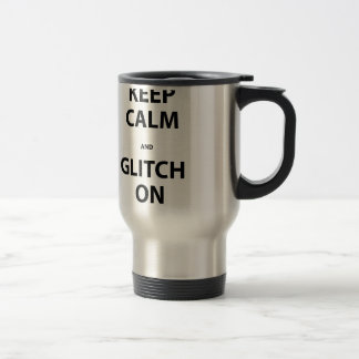 Keep Calm and Glitch On Travel Mug