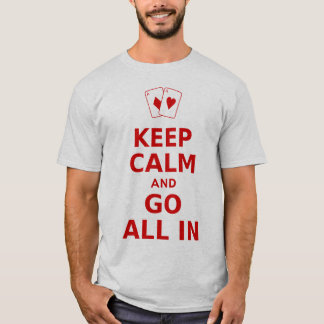 Keep Calm and Go All In T-Shirt