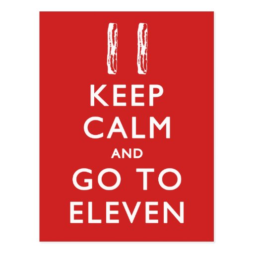 KEEP CALM And Go To Eleven (w/ Bacon) Post Cards