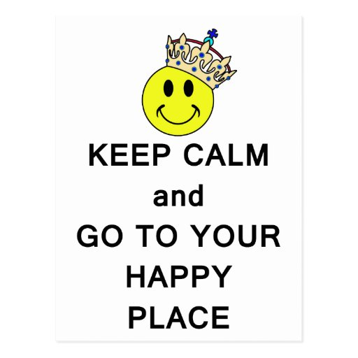 Keep Calm and Go to Your Happy Place Smiley Crown Post Cards