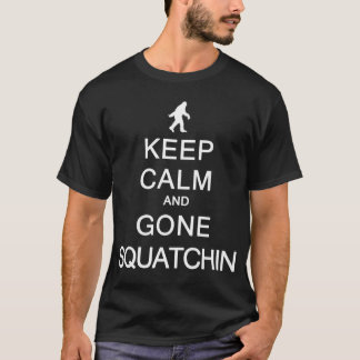 Keep Calm and Gone Squatchin T-Shirt
