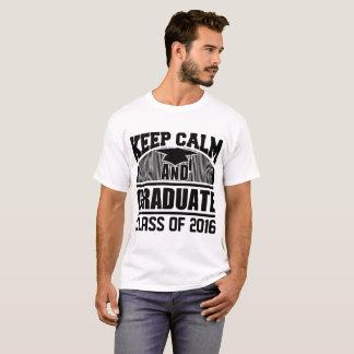 KEEP CALM AND GRADUATE CLASS OF 2016 T-Shirt