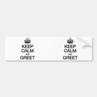 KEEP CALM AND GREET BUMPER STICKERS