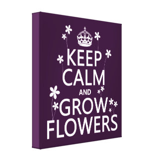 Keep Calm and Grow Flowers (In all colors) Gallery Wrap Canvas